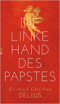 die linke hand des papstes friedirch christian delius