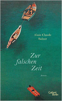 alain claude sulzer at the wrong time zur flaschen zeit